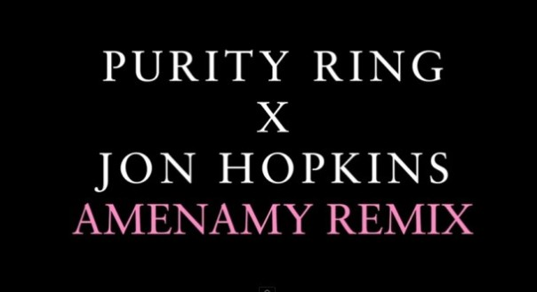 Purity-Ring-Amenamy-Jon-Hopkins-Remix-608x331